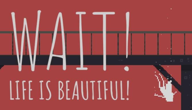 Wait Life is beautiful Free