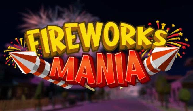 Fireworks Mania – An Explosive Simulator free